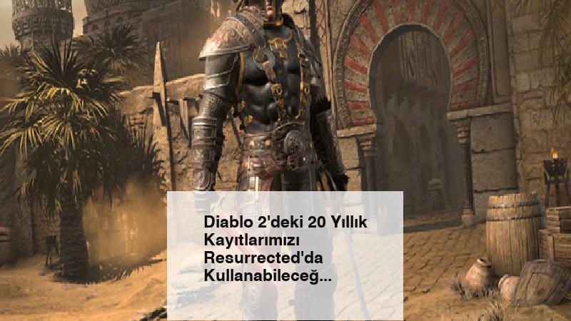 Diablo 2'deki 20 Yıllık Kayıtlarımızı Resurrected'da Kullanabileceğiz