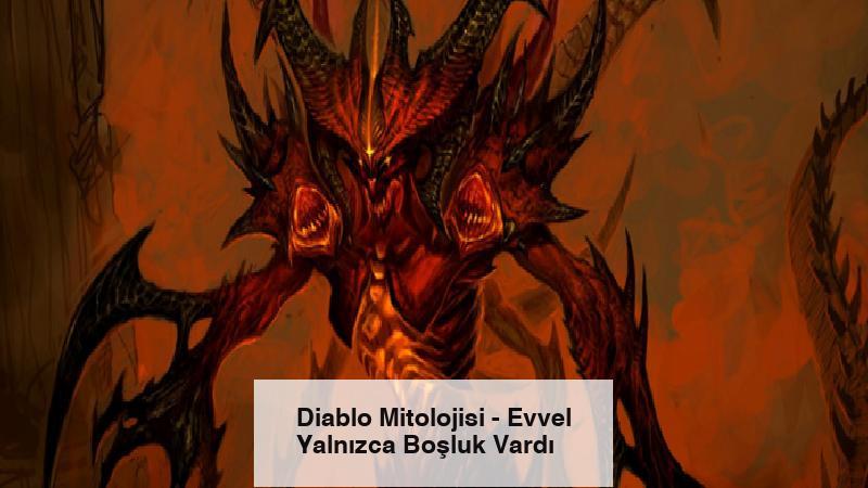 Diablo Mitolojisi – Evvel Yalnızca Boşluk Vardı