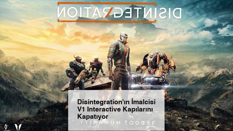 Disintegration'ın İmalcisi V1 Interactive Kapılarını Kapatıyor