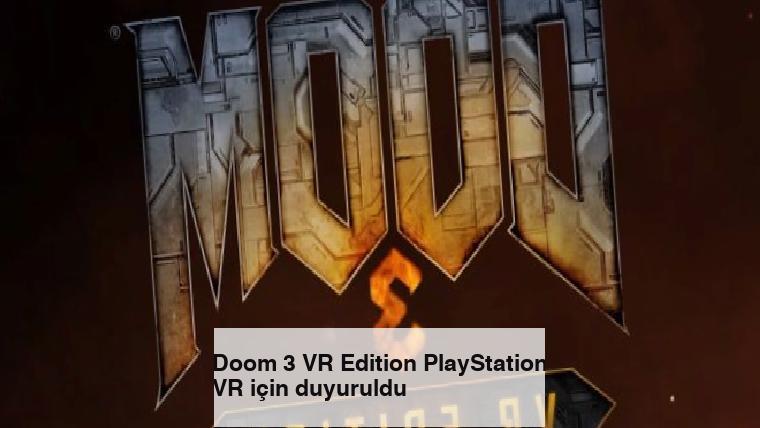 Doom 3 VR Edition PlayStation VR için duyuruldu