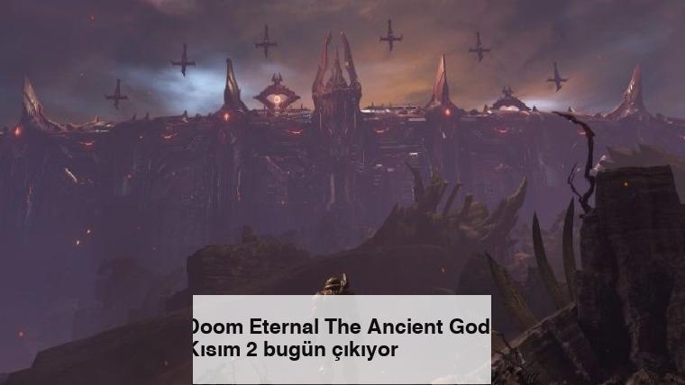 Doom Eternal The Ancient Gods Kısım 2 bugün çıkıyor