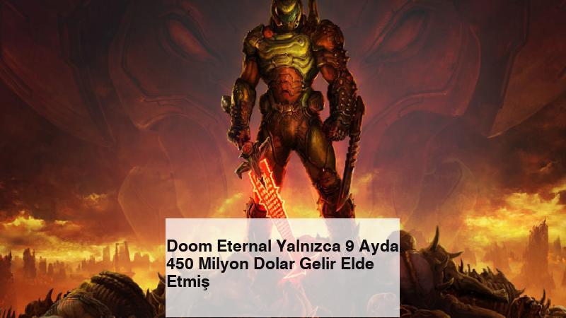 Doom Eternal Yalnızca 9 Ayda 450 Milyon Dolar Gelir Elde Etmiş