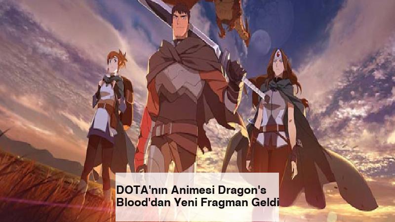 DOTA'nın Animesi Dragon's Blood'dan Yeni Fragman Geldi