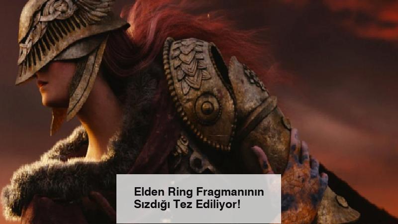 Elden Ring Fragmanının Sızdığı Tez Ediliyor!