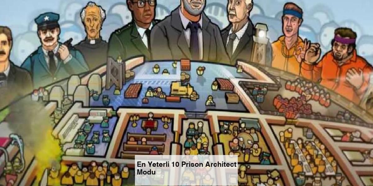 En Yeterli 10 Prison Architect Modu