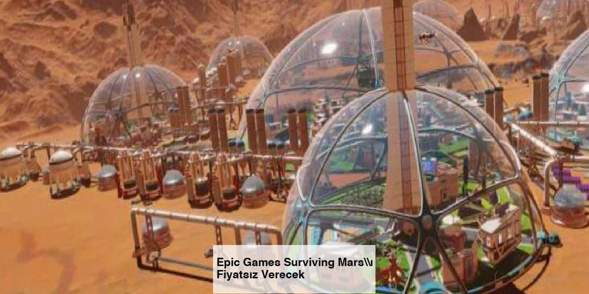 Epic Games Surviving Mars\ı Fiyatsız Verecek