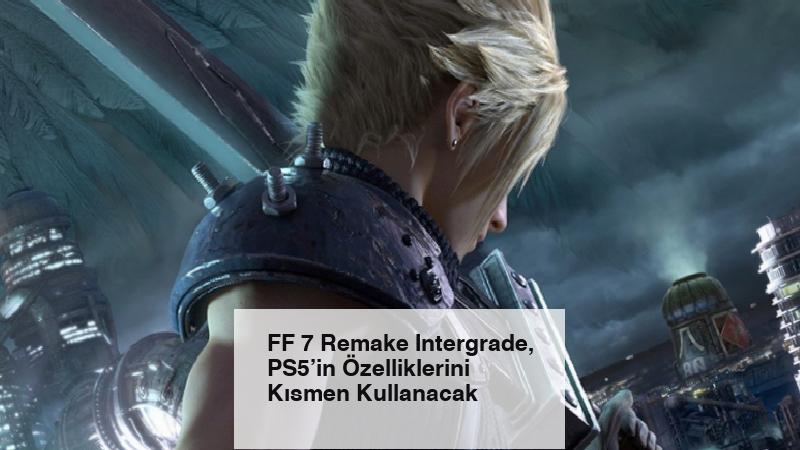 FF 7 Remake Intergrade, PS5'in Özelliklerini Kısmen Kullanacak