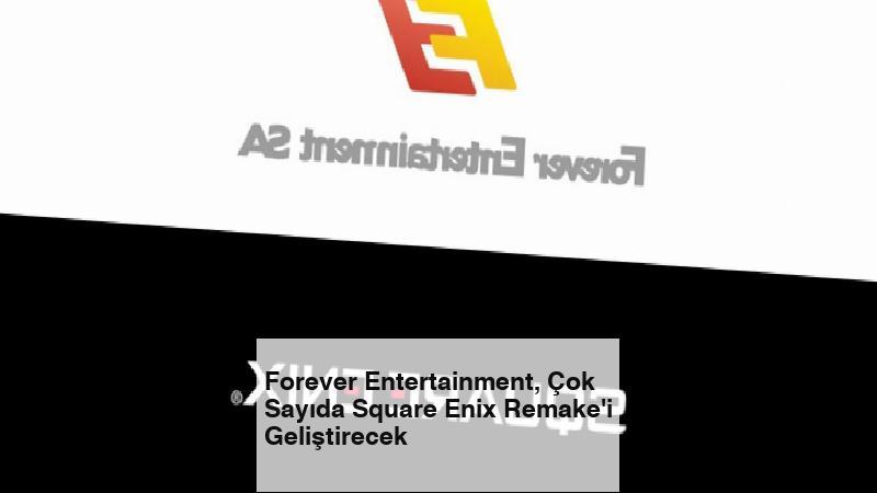 Forever Entertainment, Çok Sayıda Square Enix Remake'i Geliştirecek