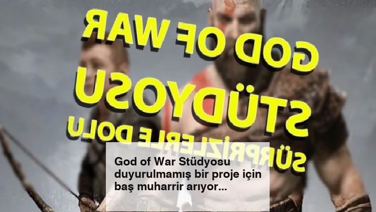 God of War Stüdyosu duyurulmamış bir proje için baş muharrir arıyor
