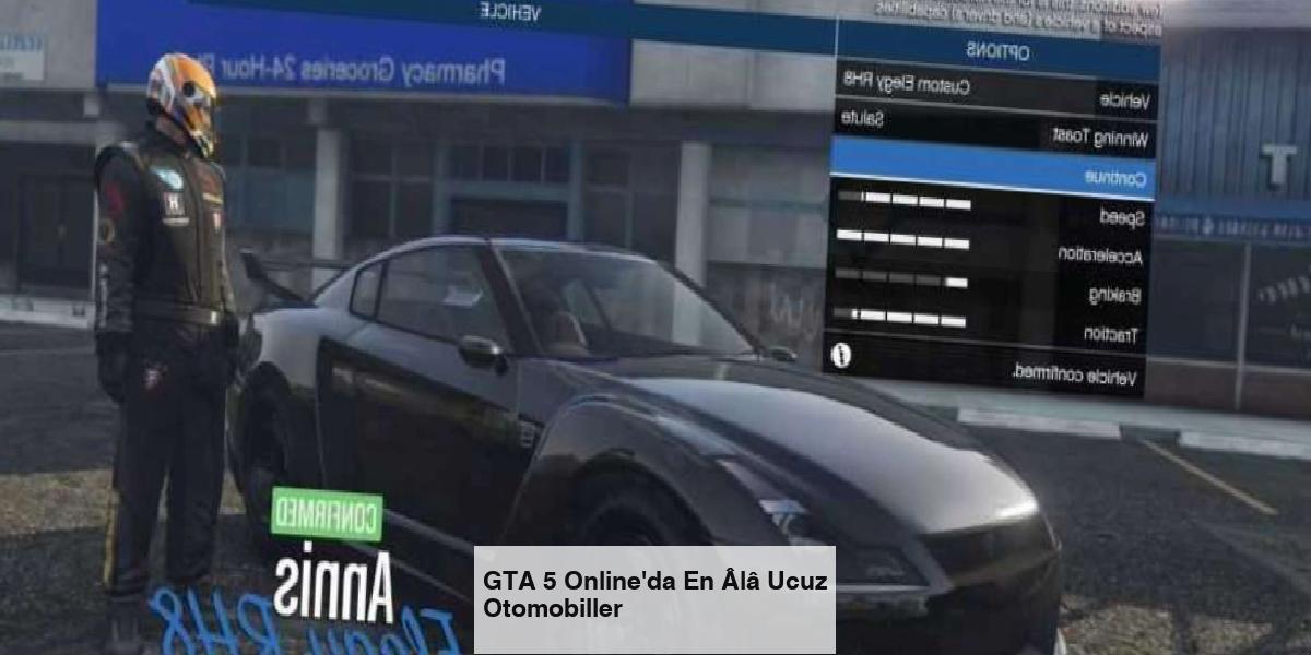 GTA 5 Online'da En Âlâ Ucuz Otomobiller