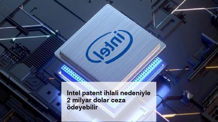 Intel patent ihlali nedeniyle 2 milyar dolar ceza ödeyebilir