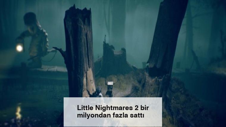 Little Nightmares 2 bir milyondan fazla sattı