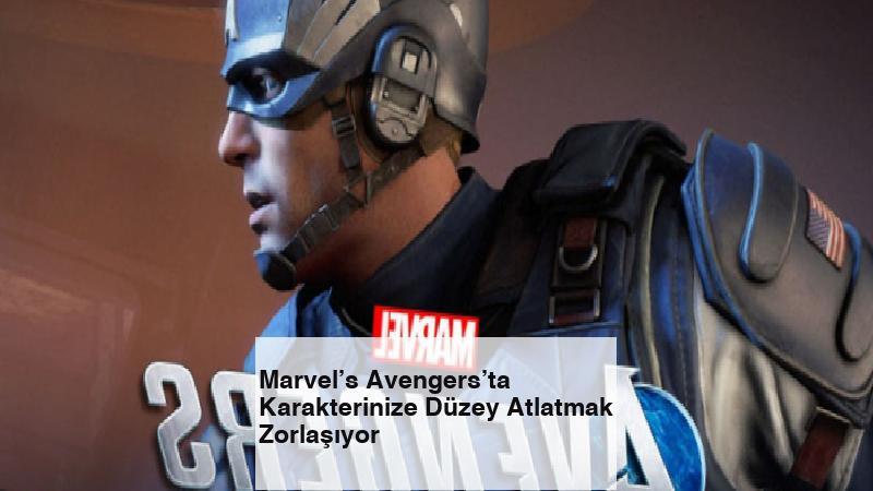 Marvel's Avengers'ta Karakterinize Düzey Atlatmak Zorlaşıyor