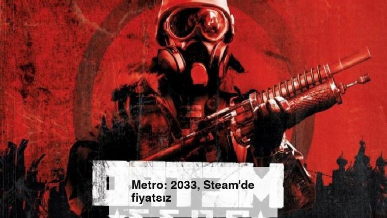 Metro: 2033, Steam'de fiyatsız