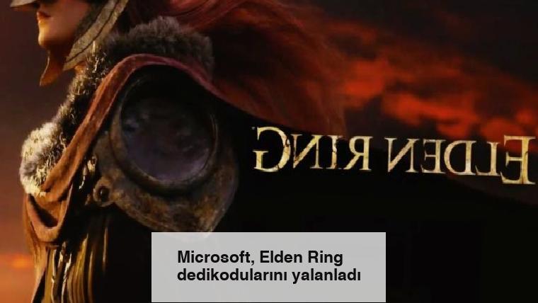 Microsoft, Elden Ring dedikodularını yalanladı