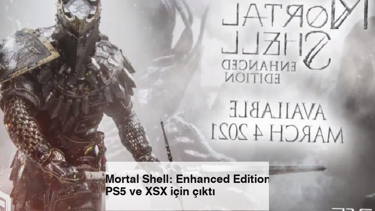 Mortal Shell: Enhanced Edition PS5 ve XSX için çıktı