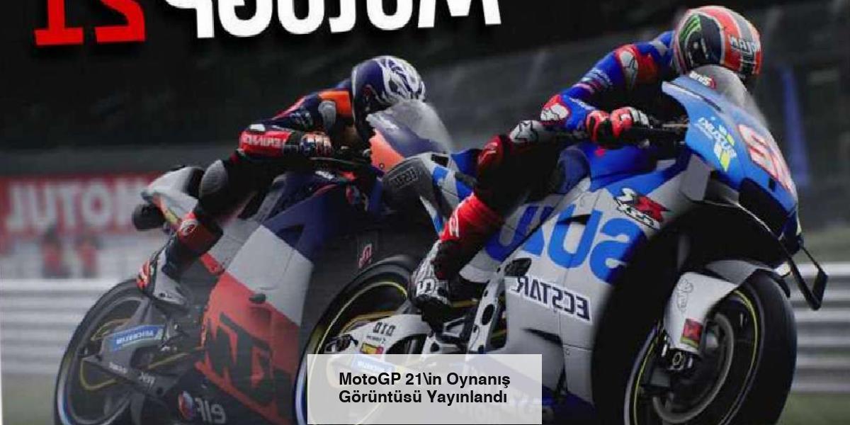 MotoGP 21in Oynanış Görüntüsü Yayınlandı