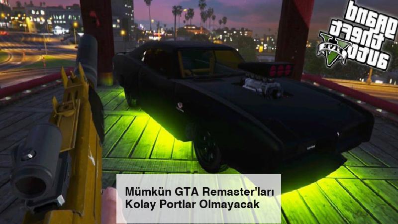 Mümkün GTA Remaster'ları Kolay Portlar Olmayacak