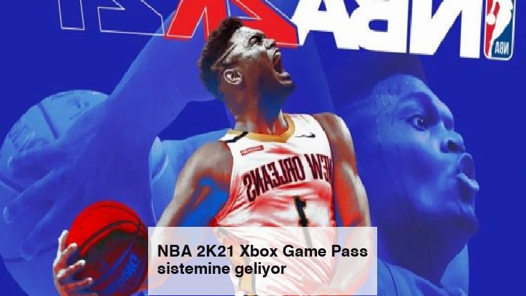 NBA 2K21 Xbox Game Pass sistemine geliyor