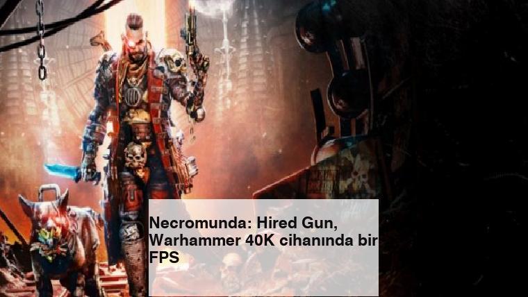 Necromunda: Hired Gun, Warhammer 40K cihanında bir FPS