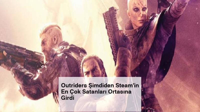 Outriders Şimdiden Steam'in En Çok Satanları Ortasına Girdi