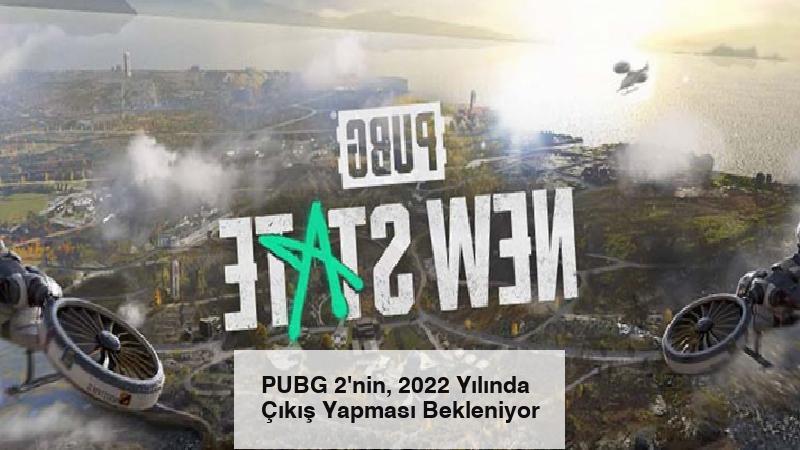 PUBG 2'nin, 2022 Yılında Çıkış Yapması Bekleniyor