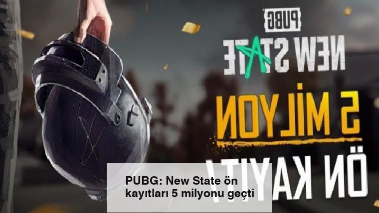 PUBG: New State ön kayıtları 5 milyonu geçti