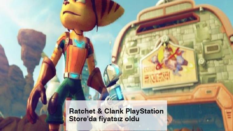 Ratchet & Clank PlayStation Store'da fiyatsız oldu