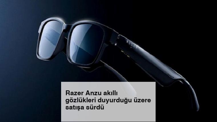 Razer Anzu akıllı gözlükleri duyurduğu üzere satışa sürdü