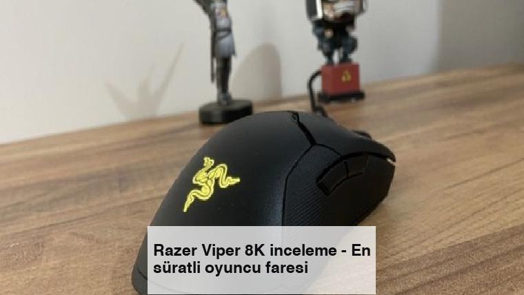 Razer Viper 8K inceleme – En süratli oyuncu faresi