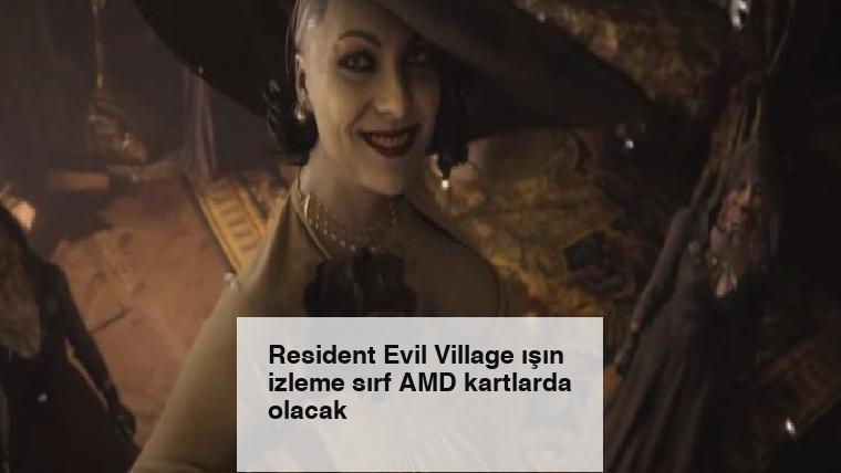 Resident Evil Village ışın izleme sırf AMD kartlarda olacak