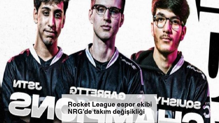 Rocket League espor ekibi NRG'de takım değişikliği