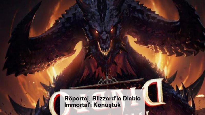 Röportaj: Blizzard'la Diablo Immortal'ı Konuştuk