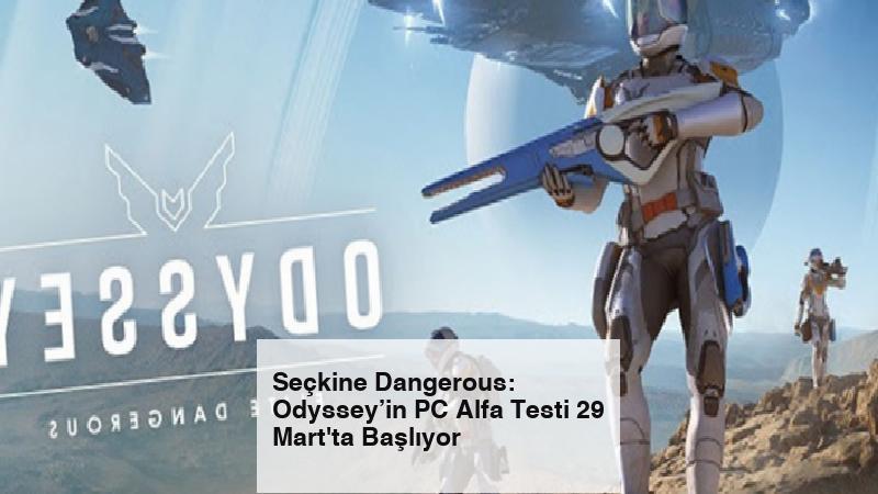 Seçkine Dangerous: Odyssey'in PC Alfa Testi 29 Mart'ta Başlıyor
