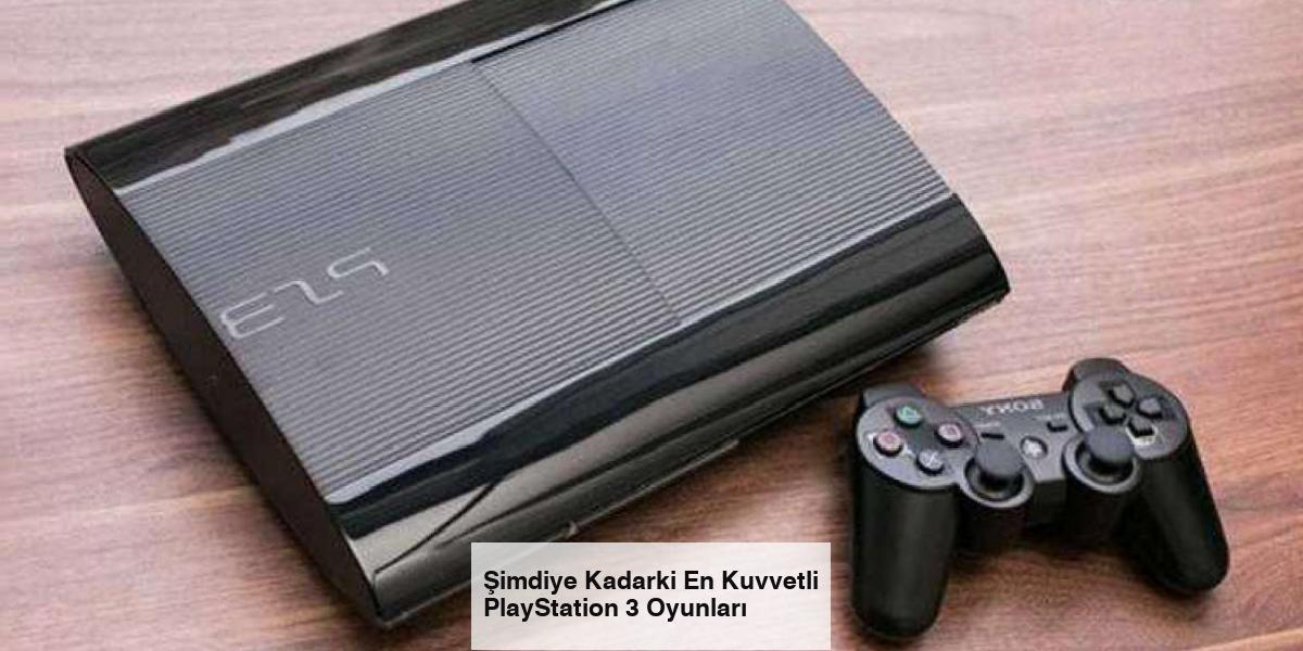 Şimdiye Kadarki En Kuvvetli PlayStation 3 Oyunları