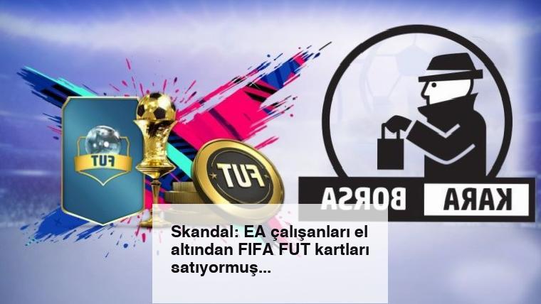 Skandal: EA çalışanları el altından FIFA FUT kartları satıyormuş