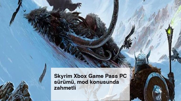 Skyrim Xbox Game Pass PC sürümü, mod konusunda zahmetli