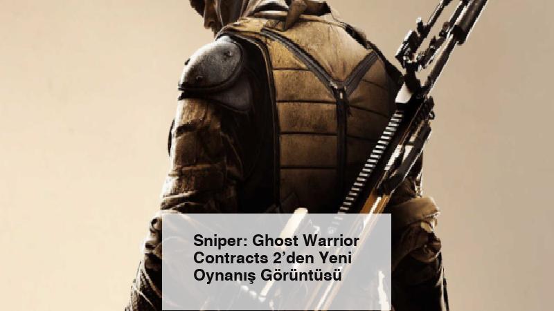 Sniper: Ghost Warrior Contracts 2'den Yeni Oynanış Görüntüsü