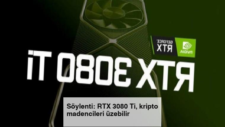 Söylenti: RTX 3080 Ti, kripto madencileri üzebilir