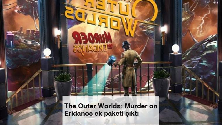 The Outer Worlds: Murder on Eridanos ek paketi çıktı