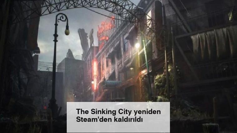 The Sinking City yeniden Steam'den kaldırıldı