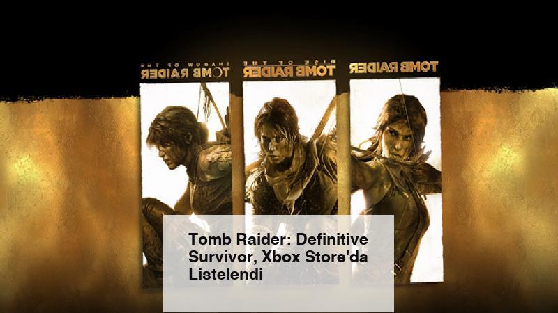 Tomb Raider: Definitive Survivor, Xbox Store'da Listelendi