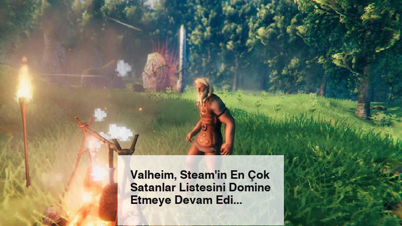 Valheim, Steam'in En Çok Satanlar Listesini Domine Etmeye Devam Ediyor