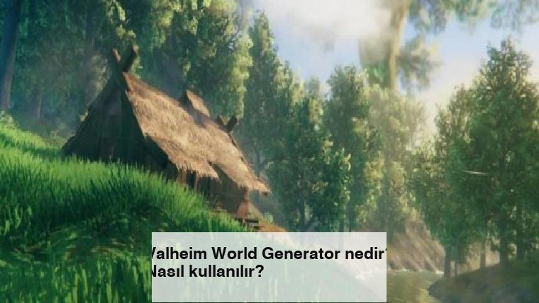 Valheim World Generator nedir? Nasıl kullanılır?