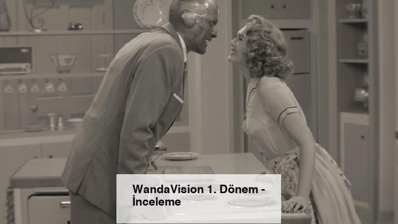 WandaVision 1. Dönem – İnceleme