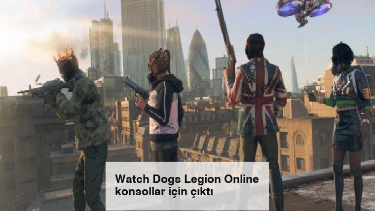 Watch Dogs Legion Online konsollar için çıktı