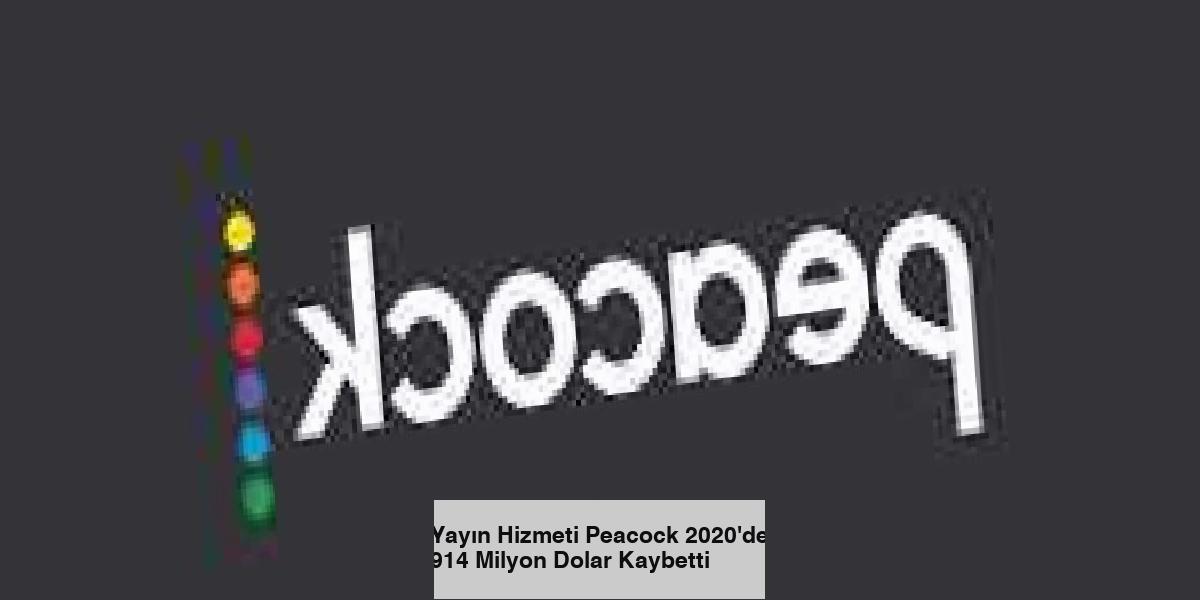 Yayın Hizmeti Peacock 2020'de 914 Milyon Dolar Kaybetti