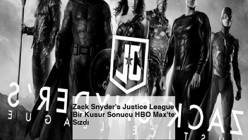 Zack Snyder's Justice League Bir Kusur Sonucu HBO Max'te Sızdı