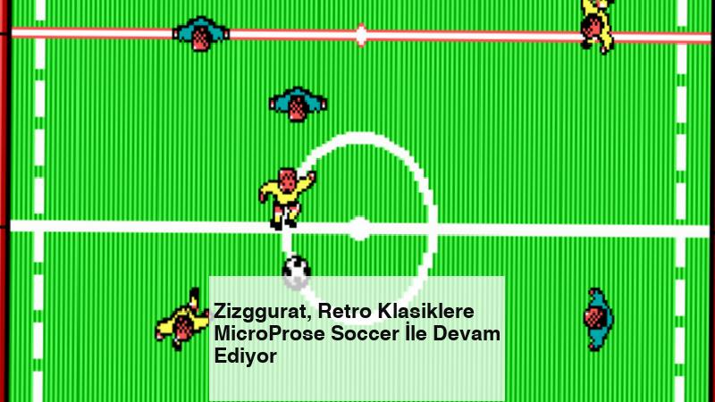 Zizggurat, Retro Klasiklere MicroProse Soccer İle Devam Ediyor