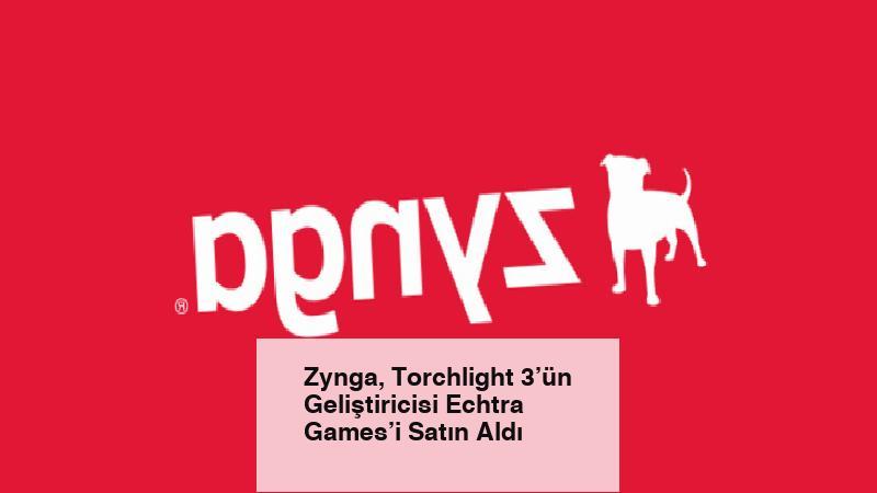 Zynga, Torchlight 3'ün Geliştiricisi Echtra Games'i Satın Aldı